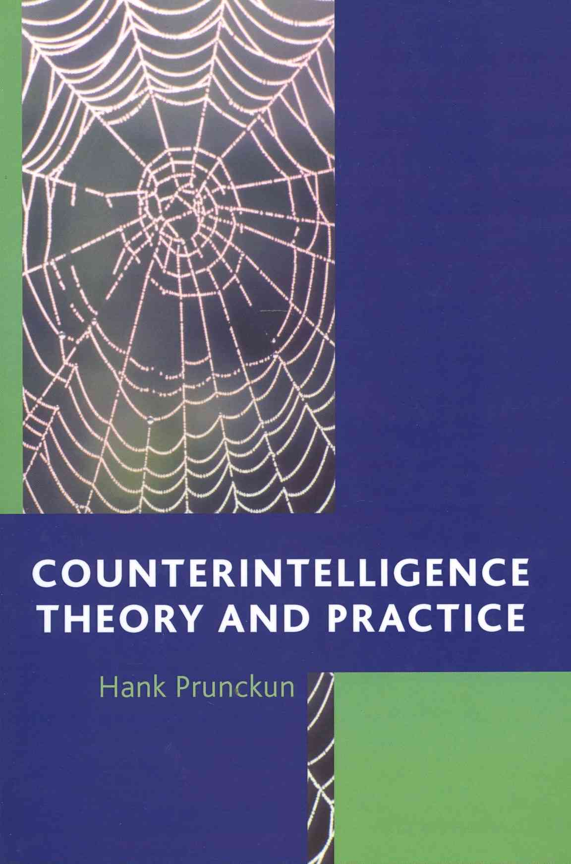 Counterintelligence Theory and Practice By Prunckun, Hank
